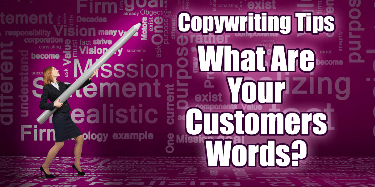 Copywriting Tips - What Are Your Customers Words?