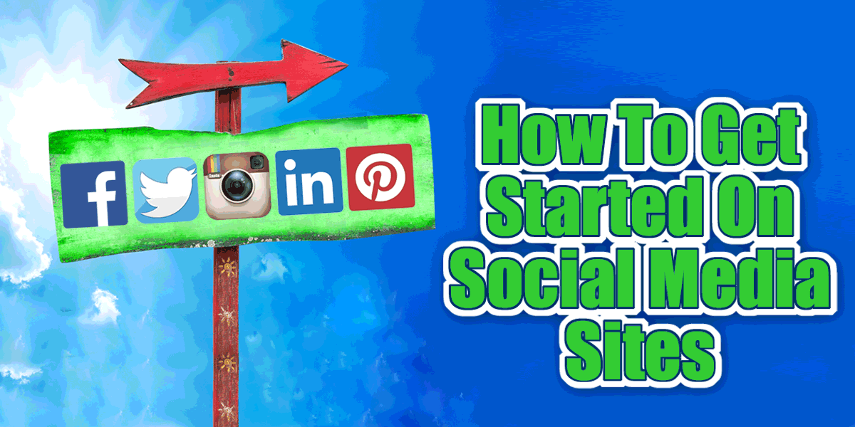 How To Get Started On Social Media Sites