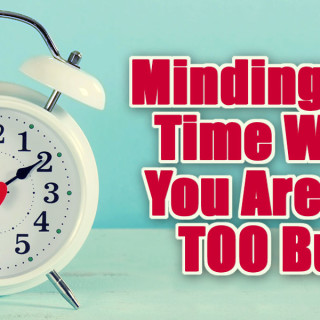 [BLOG POST] Minding Your Time When You Are Just Too Busy