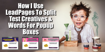 How I Use LeadPages To Split Test Creatives and Words For Popup Boxes