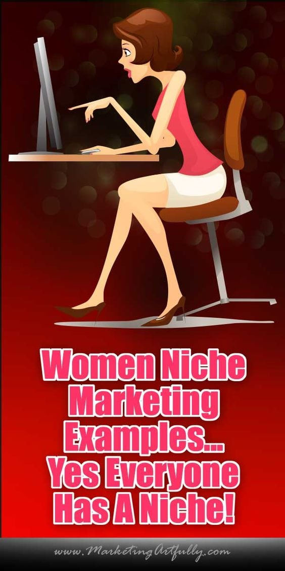 Women Niche Marketing Examples - Yes, Everyone Has A Niche