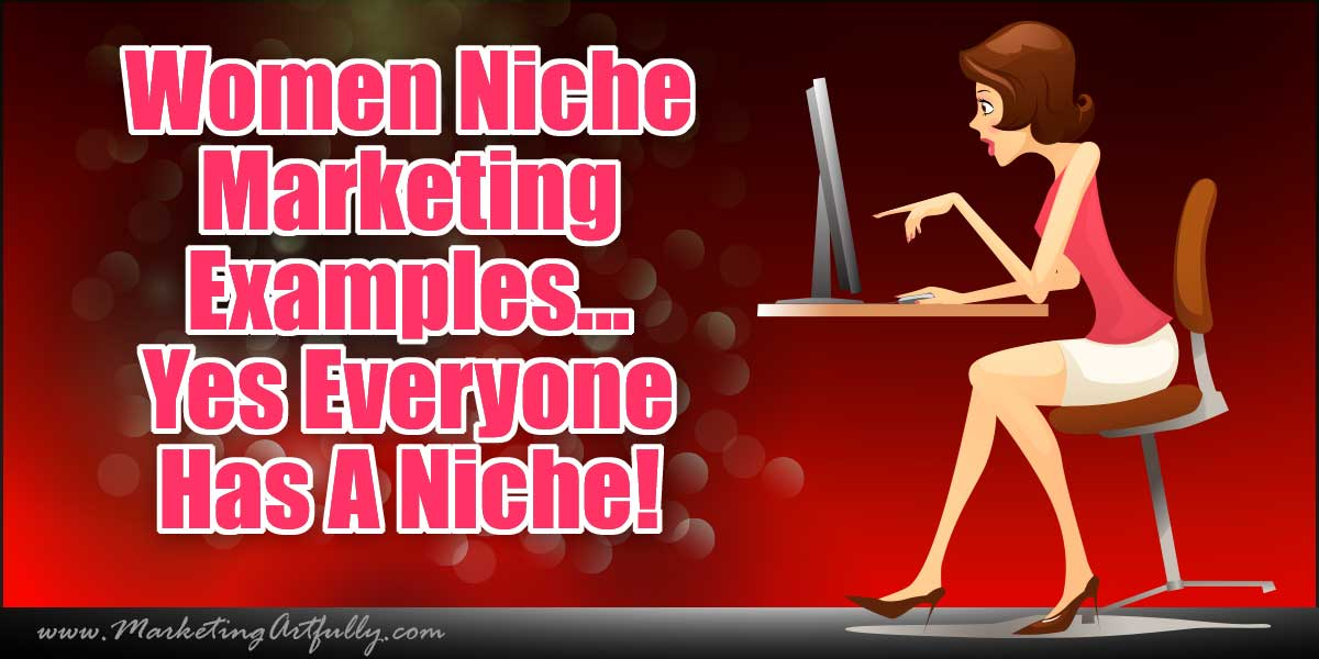 Women Niche Marketing Examples - Everyone Has A Niche