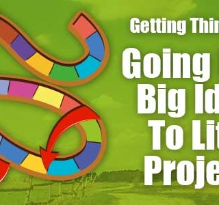 Getting Things Done – Going From Big Ideas To Little Projects