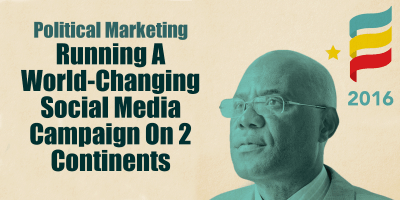 Political Marketing : Running A World-Changing Social Media Campaign On 2 Continents