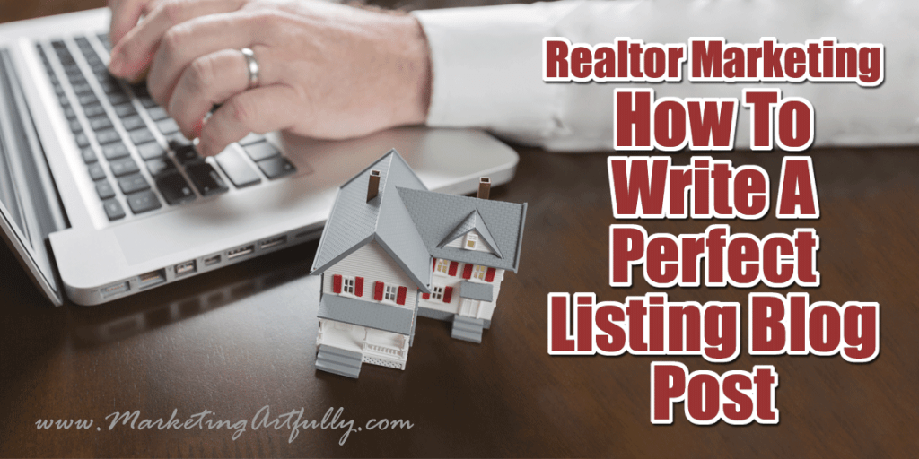 Realtor Marketing – How To Write A Perfect Listing Blog Post
