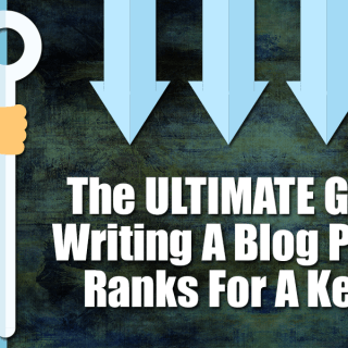 The ULTIMATE Guide To Writing A Blog Post That Ranks For A Keyword