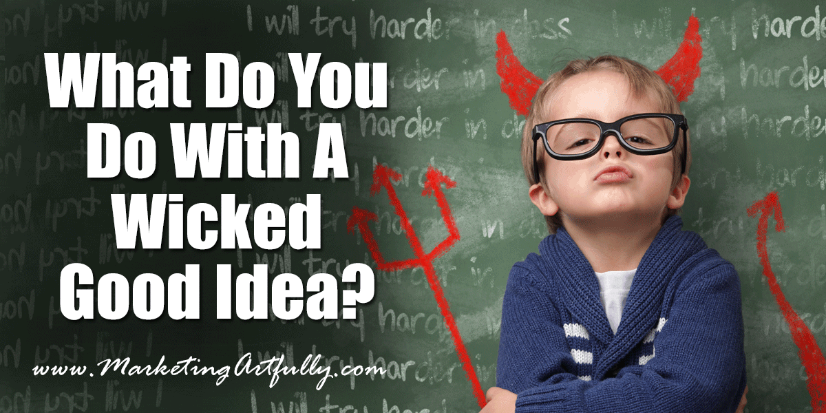 What Do You Do With A Wicked Good Idea