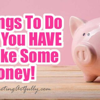 10 Things To Do When You HAVE To Make Money