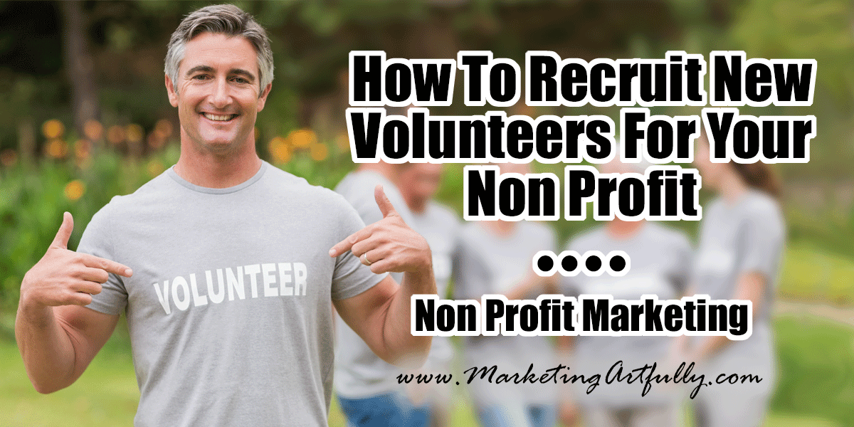 How To Recruit New Volunteers For Your Non Profit   Non Profit Marketing