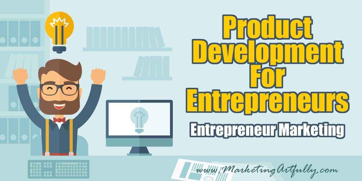 Product Development For Entrepreneurs - Entrepreneur Marketing