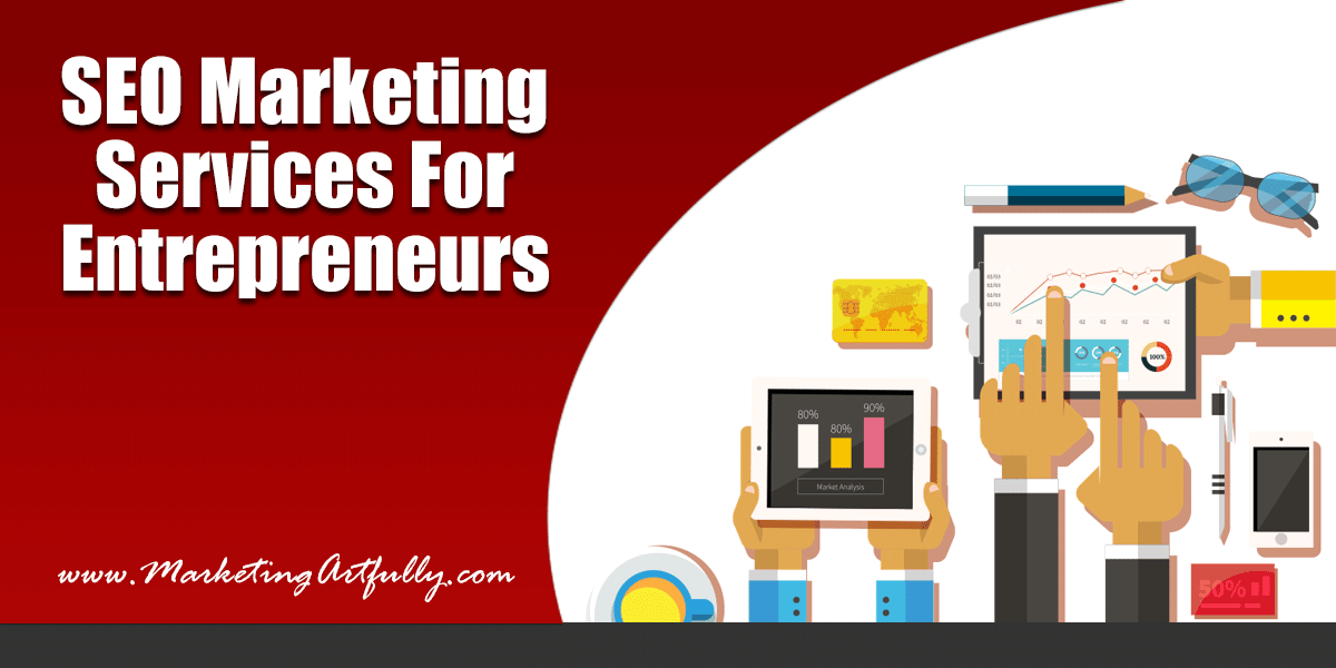 SEO Marketing Services For Entrepreneurs - Marketing Artfully