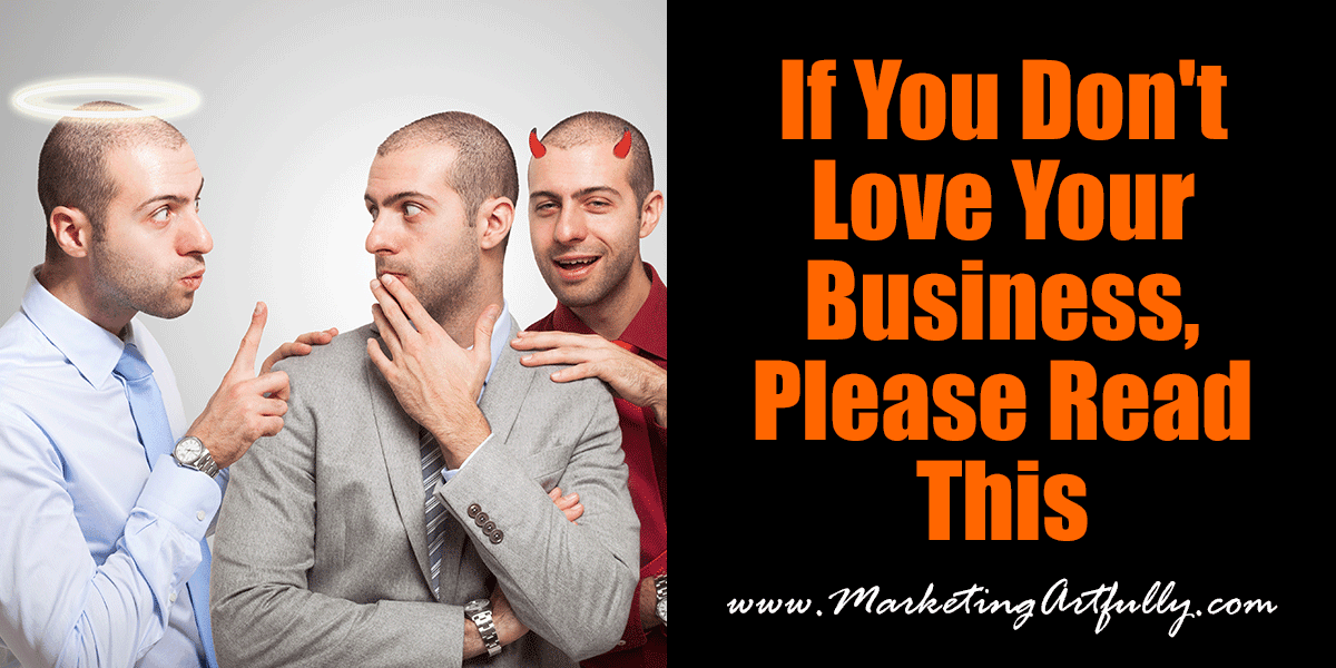 If you don't love your business, please read this