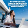 The Best Way to Track Income Earning Activities in Your Direct Sales and Network Marketing Business
