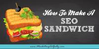 How To Make An SEO Sandwich | SEO Tips
