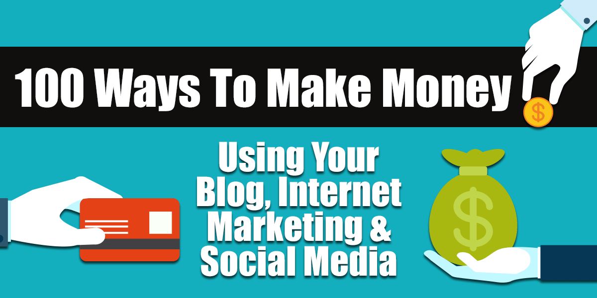 100 Ways To Make Money Using Your Blog, Internet Marketing and Social Media