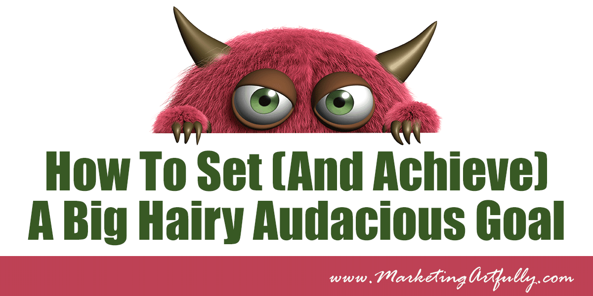 How To Set And Achieve A Big Hairy Audacious Goal