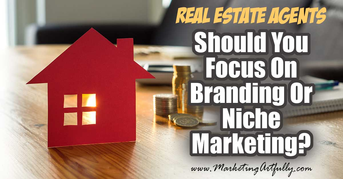 Should You Focus On Branding or Niche Marketing? For Real Estate Agents