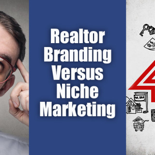 Niche Marketing For Real Estate Agents Versus Agent Branding