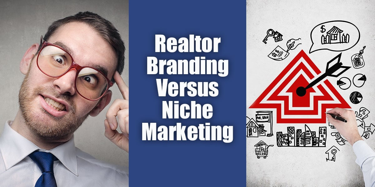Real Estate Agent Branding Versus Niche Marketing