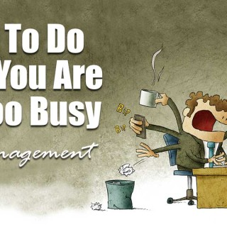 What To Do When You Are Just Too Busy | Time Management Tips