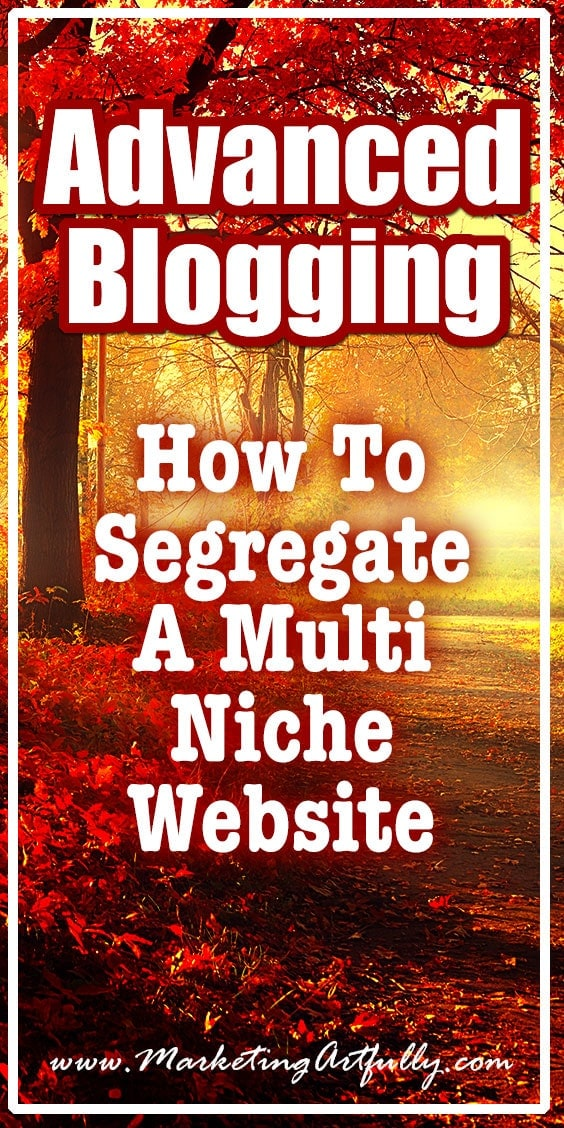 Advanced Blogging - How To Segregate A Multi Niche Website | When you are doing advanced blogging it can seem like an un-overcomable challenge to segregate your audiences when you have a multi niche website. At least it seemed that way to me. I have a number of distinct different audiences (Writers, Realtors and Ecommerce or Etsy Sellers) as well as a number of key topics that I talk about like blogging, Pinterest, SEO and Product Photography.