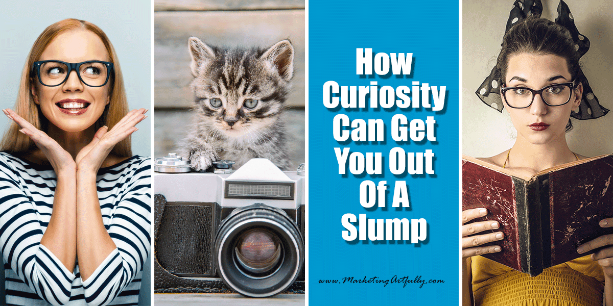 How Curiosity Can Get You Out of A Slump | Entrepreneur Marketing Mindset
