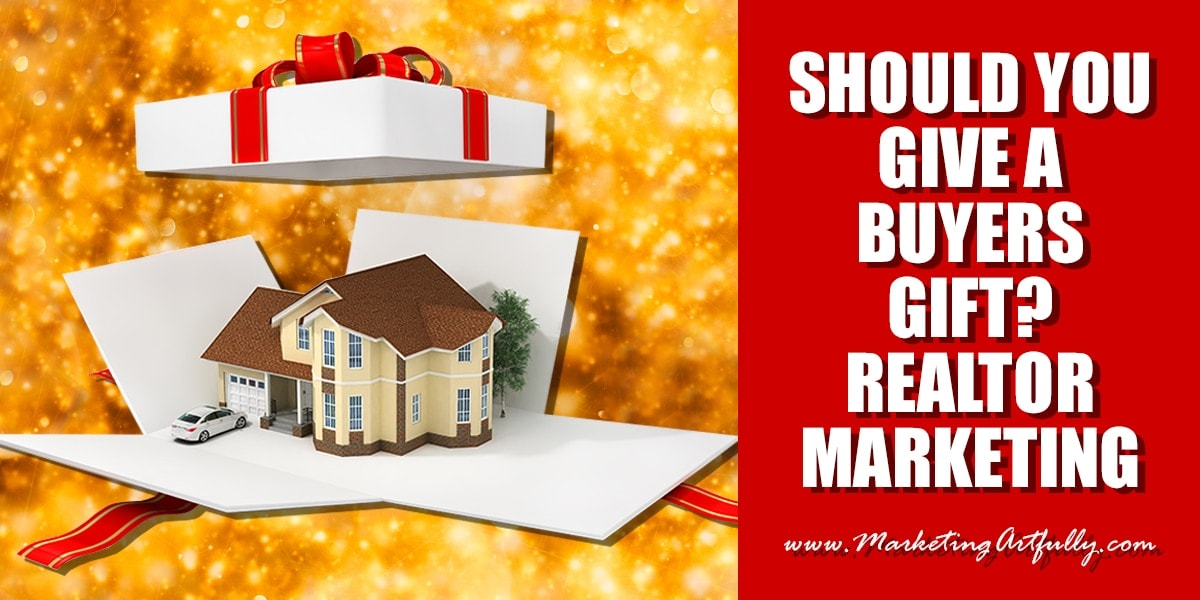 Should You Give A Buyers Gift? Real Estate Marketing
