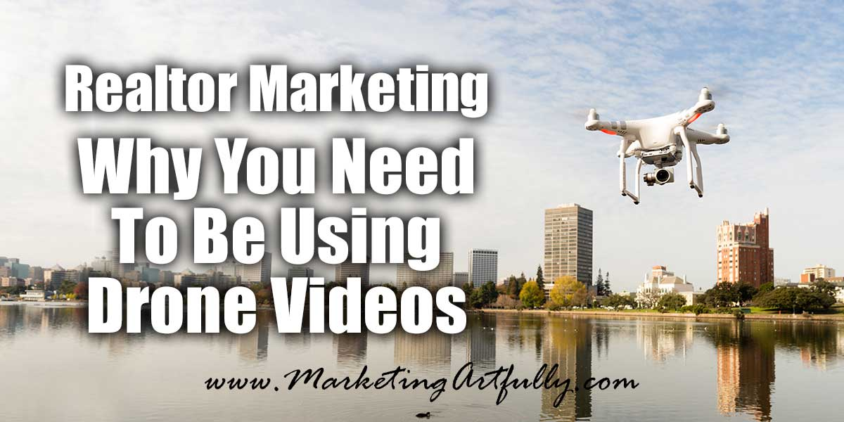 Why You Need Drone Videos In Your Real Estate Marketing