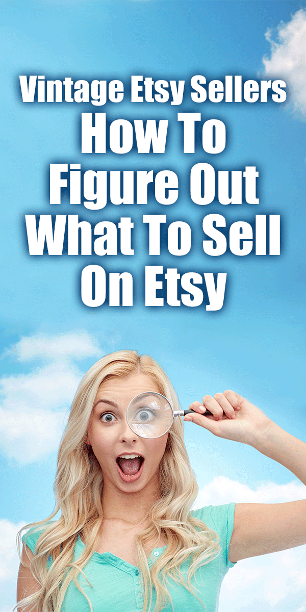 """Etsy Vintage Sellers   How To Figure Out What To Sell ... Vintage Etsy sellers are a wicked cool group of people! We are finding things that are unloved or unwanted and then posting them for sale so that someone can find them, buy them and love them. That said, I think we have all experienced the disappointment of finding a """"treasure"""" only to learn that it is not worth what we paid for it or that there are no buyers for it on Etsy."""