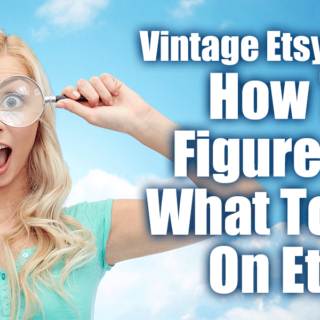Etsy Vintage Sellers | How To Figure Out What To Sell