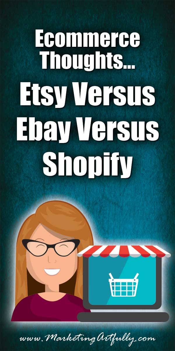 Ecommerce Thoughts...Etsy Versus Ebay Versus Shopify | I have been doing Ecommerce for quite a while before I had my current setup. I have sold from my site in multiple different ways but mostly selling digital products before. Now that I have branched into selling both digital products and physical goods, I am having to wrap my arms around which site is good for which stuff.