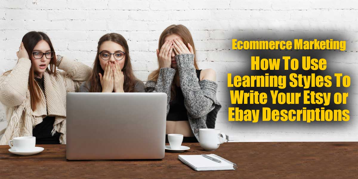 How To Use Learning Styles To Write Your Etsy or Ebay Descriptions - Ecommerce Marketing