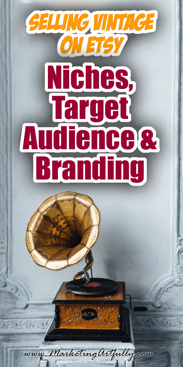 Selling Vintage On Etsy - Niches, Target Audience and Branding