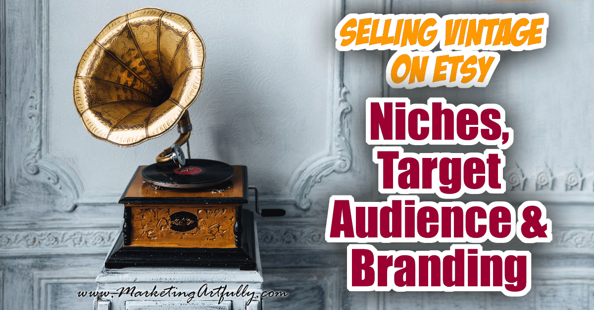 Selling Vintage On Etsy - Niches, Target Audience and Branding ...