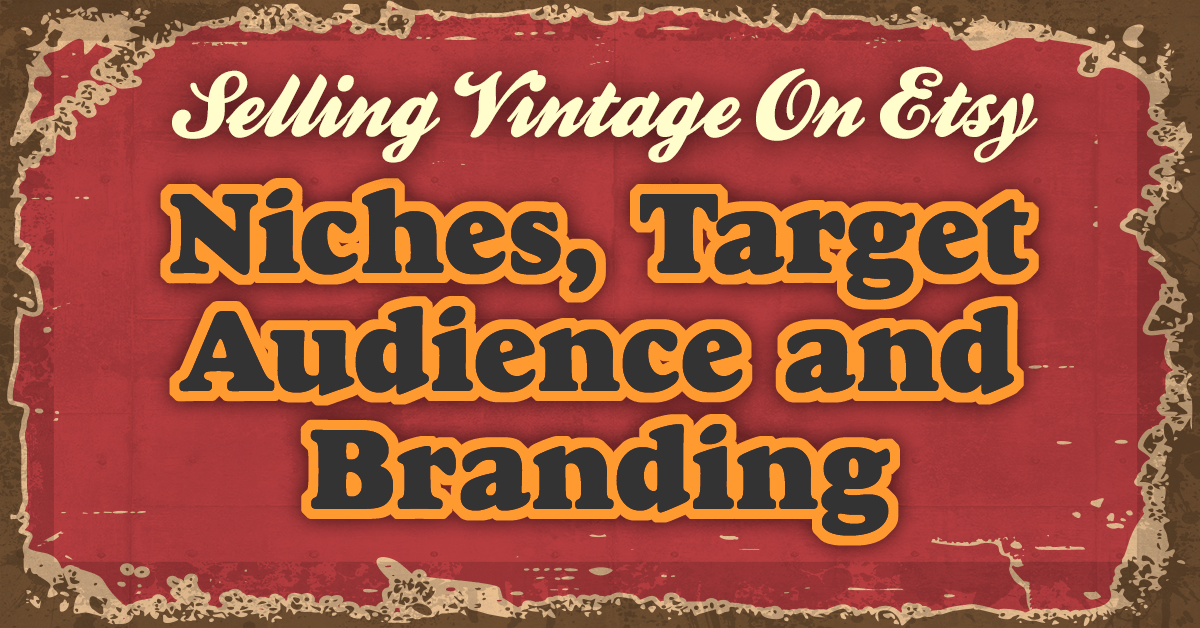selling vintage on etsy niches target audience and