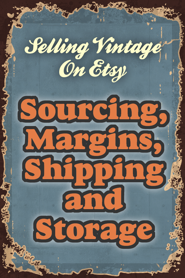 selling vintage on etsy sourcing margins shipping and