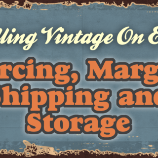 Selling Vintage On Etsy – Sourcing, Margins, Shipping and Storage