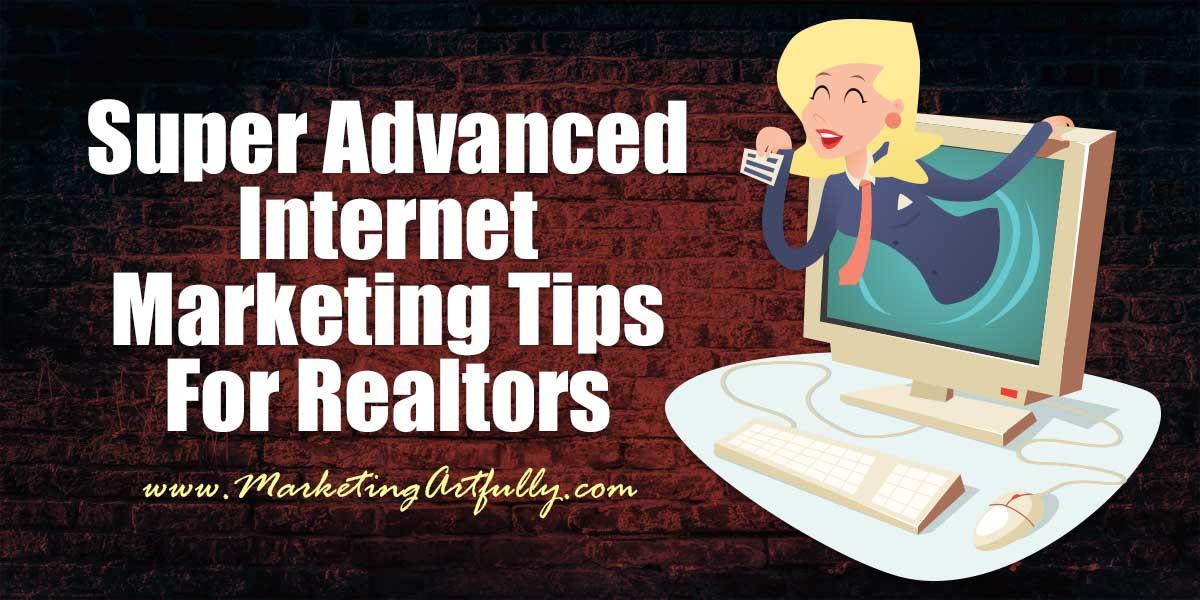 Super Advanced Internet Marketing Tips For Real Estate Agents