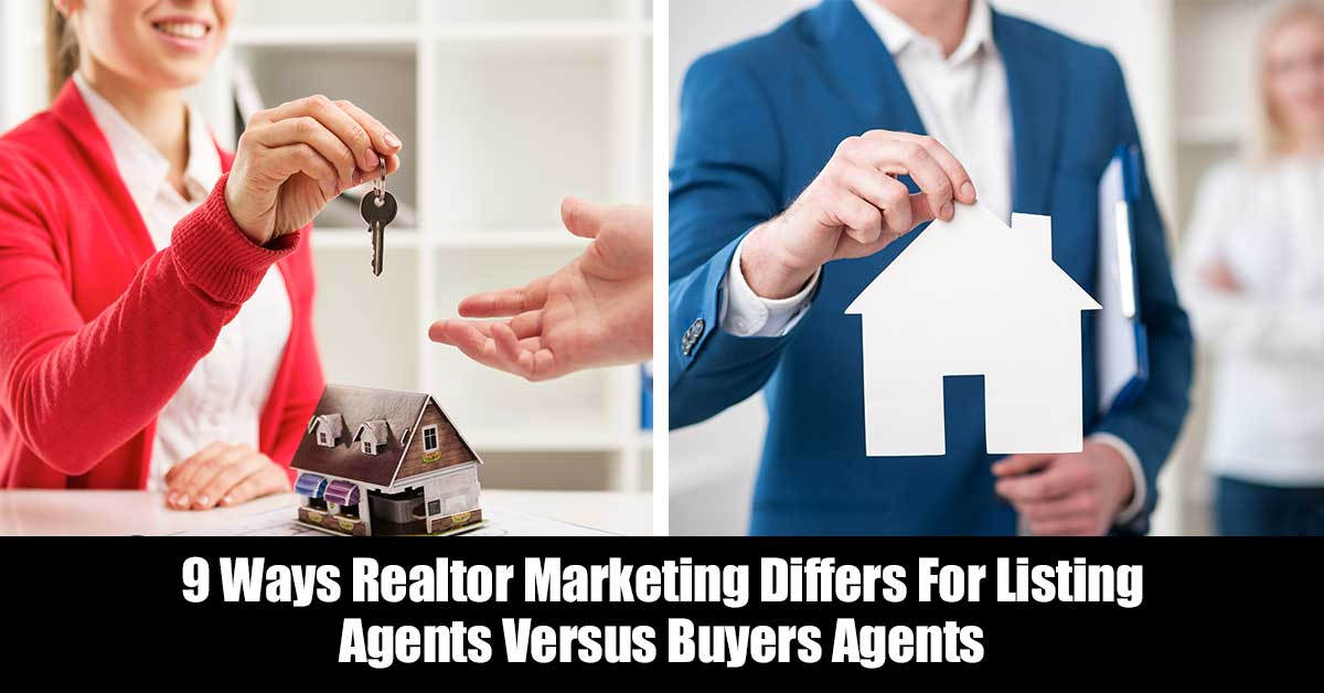 9 Ways Realtor Marketing Differs For Listing Agents Versus Buyers Agents