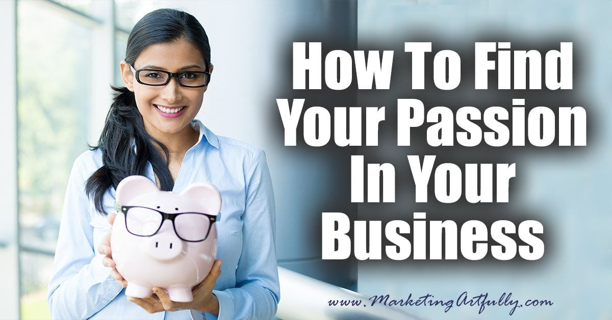 How To Find Your Passion In Your Business