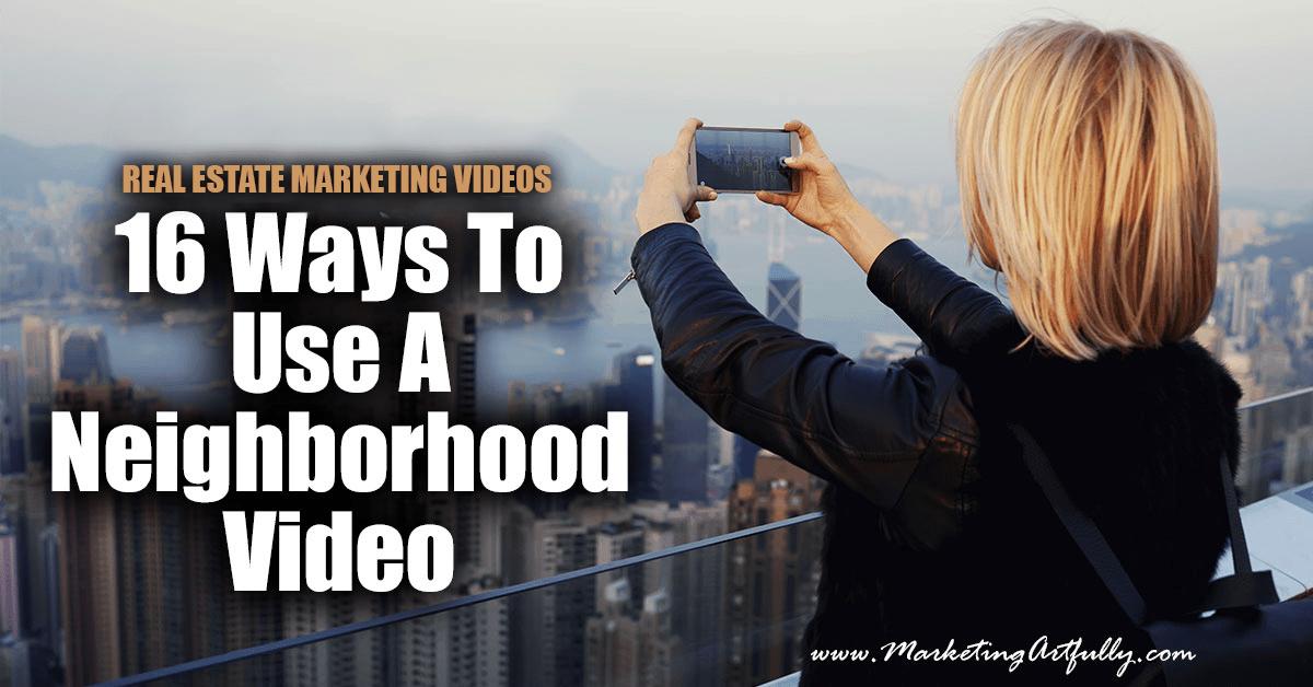 Real Estate Farming Videos - 16 Ways To Use A Neighborhood Video
