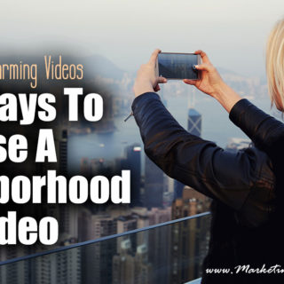 Realtor Farming Videos - 16 Ways To Use A Neighborhood Video