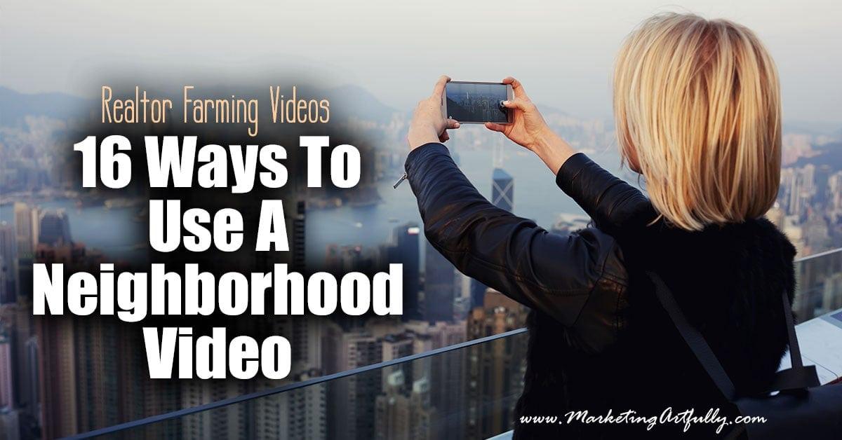 Realtor Farming Videos - 16 Ways To Use A Neighborhood Video