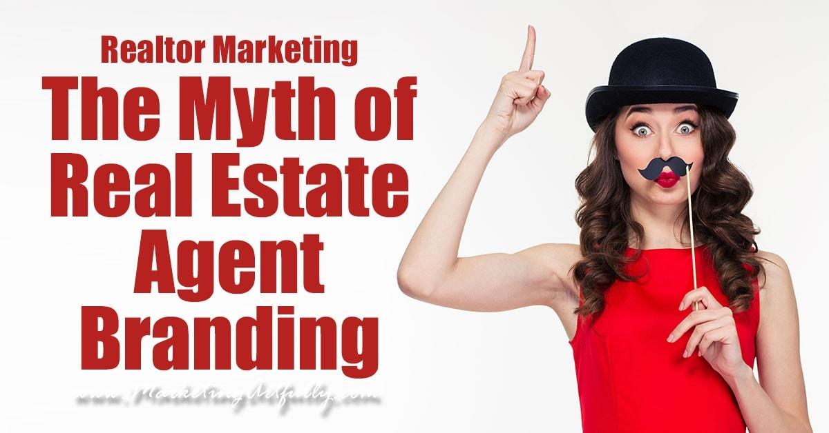 The Myth Of Real Estate Branding - Realtor Marketing