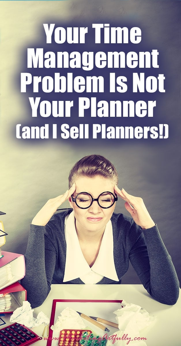 Your Time Management Problem Is Not Your Planner (and I Sell Planners!) Your planner doesn't matter? Blasphemy and lies! Of course your planner matters... it is the thing that will help you get organized and stay on track. It is the thing that will make your time magically make sense and help you earn more this year.