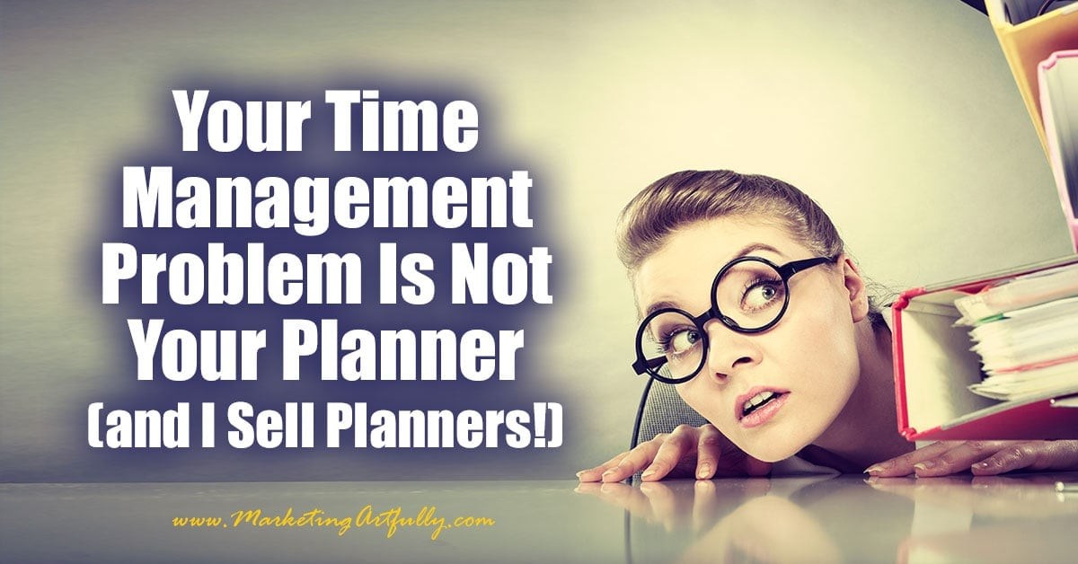 Your Time Management Problem Is Not Your Planner (and I Sell Planners!)