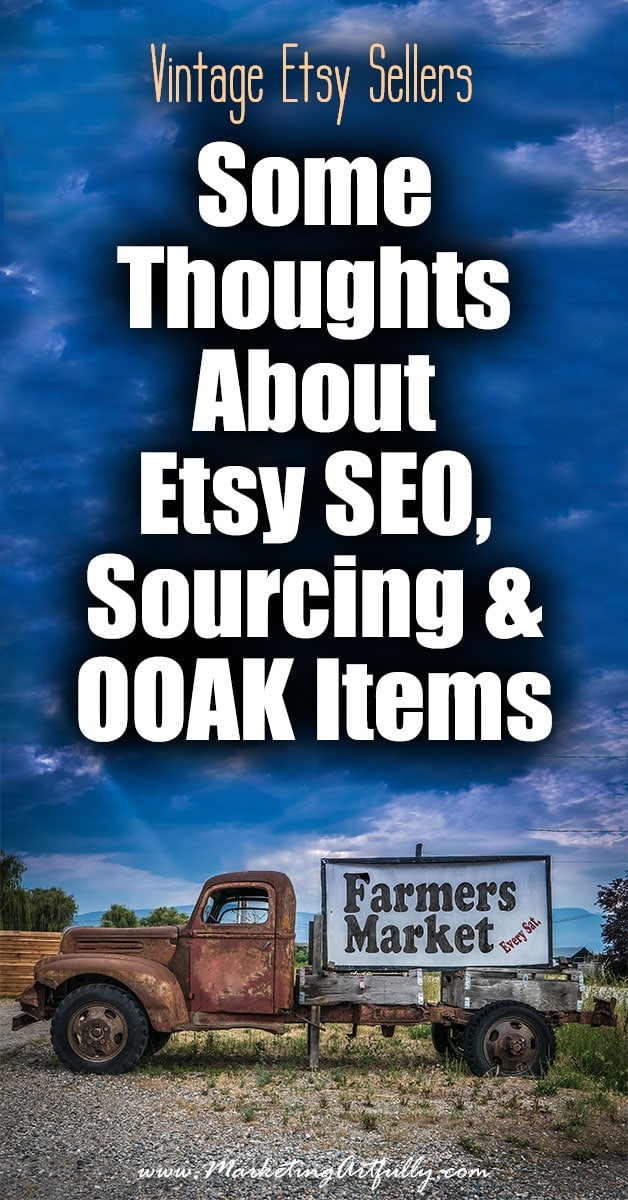 Vintage Etsy Sellers.... Some Thoughts About Etsy SEO, Sourcing and OOAK Items | So I was thinking about vintage Etsy sellers today and the problems we have with selling OOAK (one of a kind) items and Etsy SEO. I know that a lot of the time info about Etsy SEO is geared toward handmade sellers, but being an Etsy vintage seller myself, I like figuring out ways to make one of kind items show up in search!Vintage Etsy Sellers.... Some Thoughts About Etsy SEO, Sourcing and OOAK Items | So I was thinking about vintage Etsy sellers today and the problems we have with selling OOAK (one of a kind) items and Etsy SEO. I know that a lot of the time info about Etsy SEO is geared toward handmade sellers, but being an Etsy vintage seller myself, I like figuring out ways to make one of kind items show up in search!