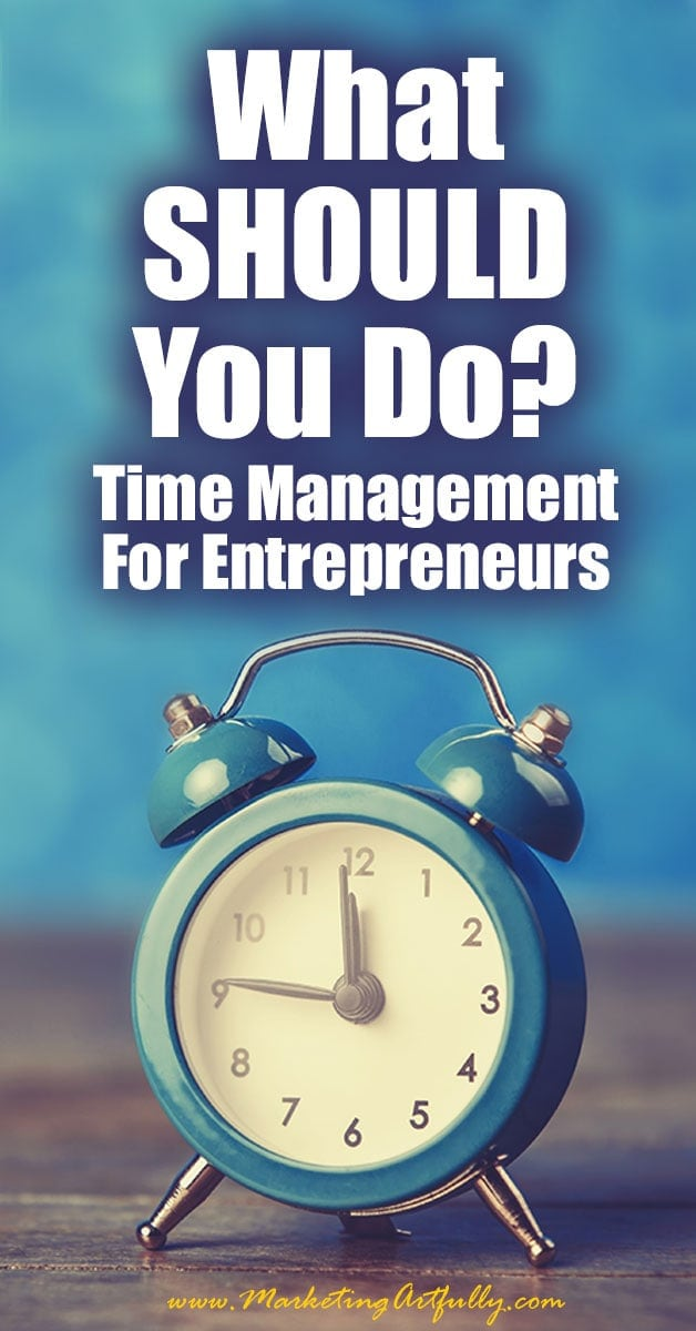 What SHOULD You Do | Time Management For Entrepreneurs ... I have been a entrepreneur my whole life (or at least starting at 8!) While I did have a couple of jobs over the years, after the last one I am pretty much unemployable. I also have a blog were I talk a fair amount about entrepreneur life and marketing so I am surrounded by entrepreneurs.