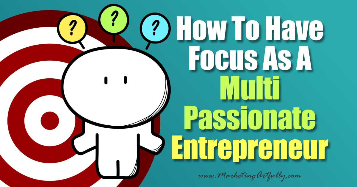 How To Have Focus As A Multi Passionate Entrepreneur