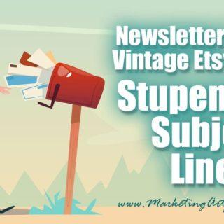 Stupendous Subject Lines - Newsletter Tips For Etsy Sellers
